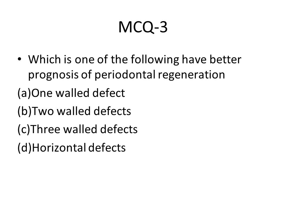 MCQ-3 Which is one of the following have better prognosis of periodontal regeneration. (a)One walled defect.