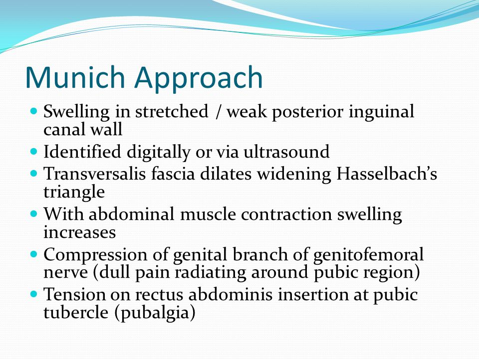 Munich Approach Swelling in stretched / weak posterior inguinal canal wall. Identified digitally or via ultrasound.