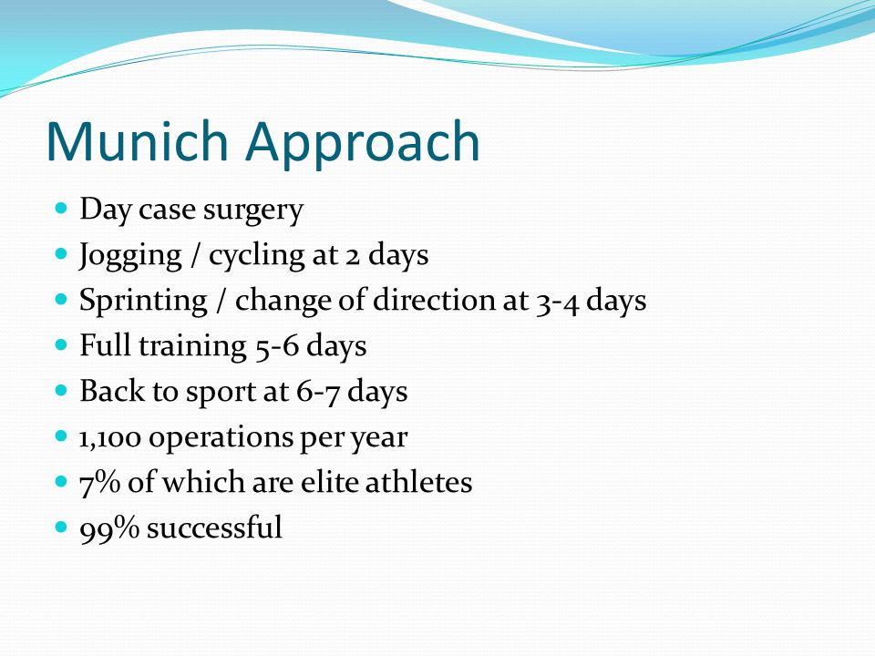 Munich Approach Day case surgery Jogging / cycling at 2 days