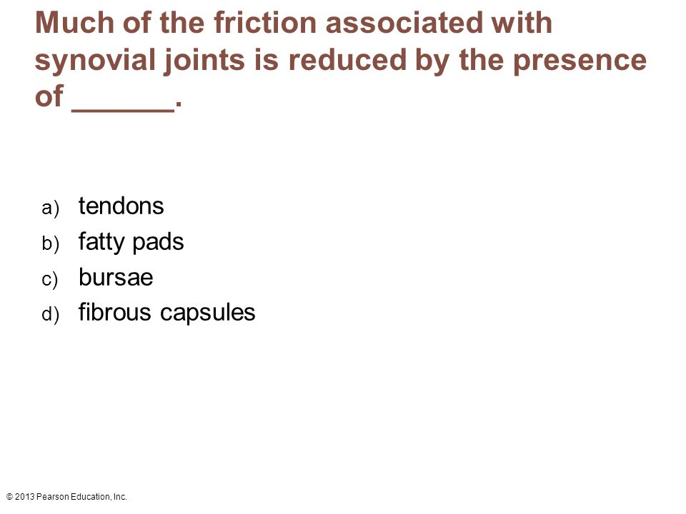 Much of the friction associated with synovial joints is reduced by the presence of ______.