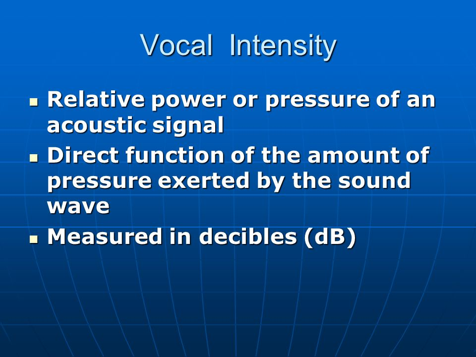 Vocal Intensity Relative power or pressure of an acoustic signal