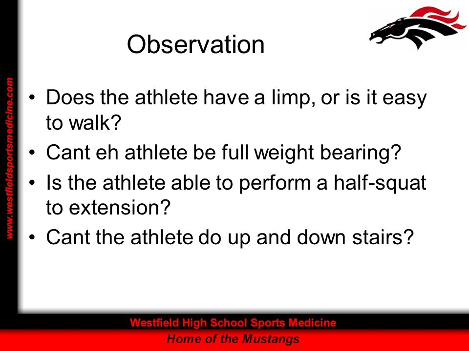 Observation Does the athlete have a limp, or is it easy to walk
