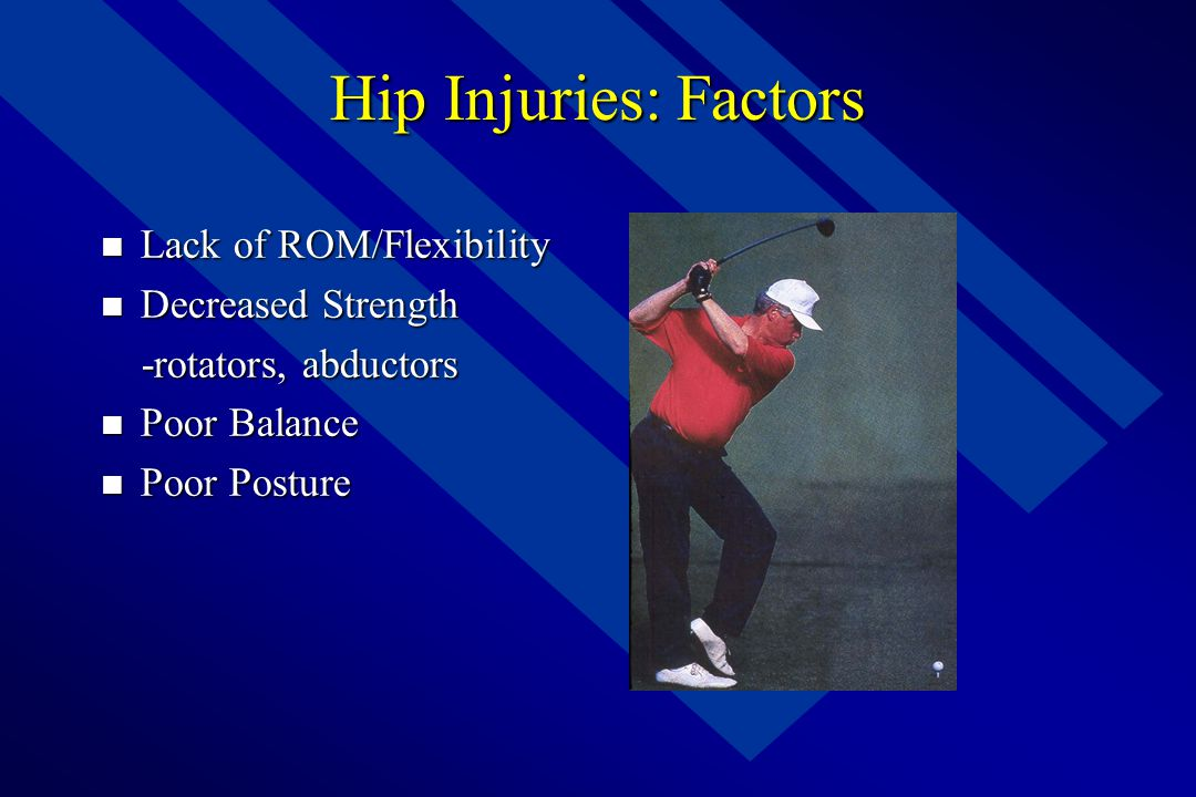 Hip Injuries: Factors Lack of ROM/Flexibility Decreased Strength