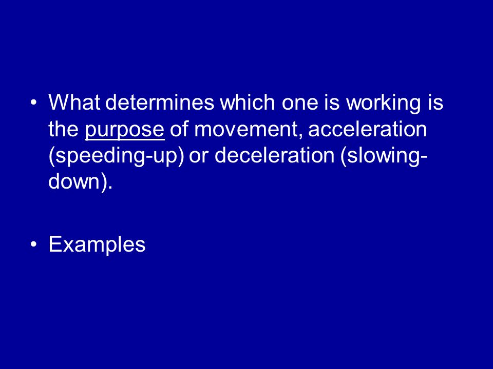 What determines which one is working is the purpose of movement, acceleration (speeding-up) or deceleration (slowing-down).