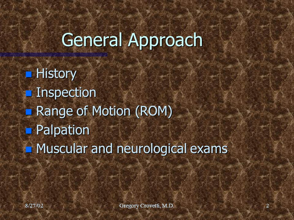 General Approach History Inspection Range of Motion (ROM) Palpation