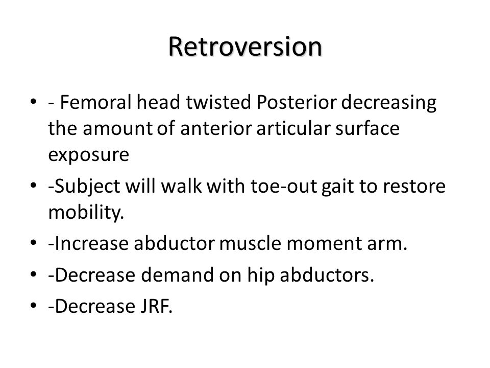 Retroversion - Femoral head twisted Posterior decreasing the amount of anterior articular surface exposure.