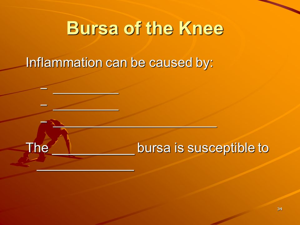 Bursa of the Knee Inflammation can be caused by: