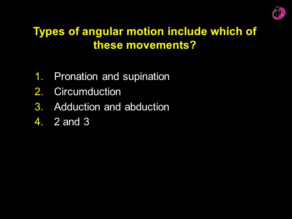 Types of angular motion include which of these movements