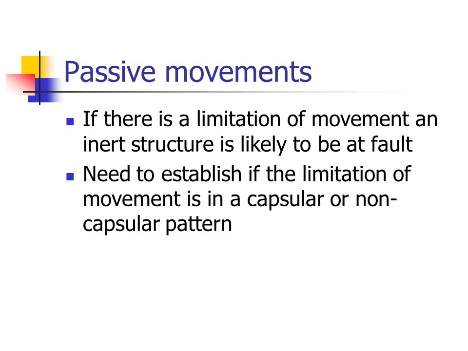 Passive movements If there is a limitation of movement an inert structure is likely to be at fault.