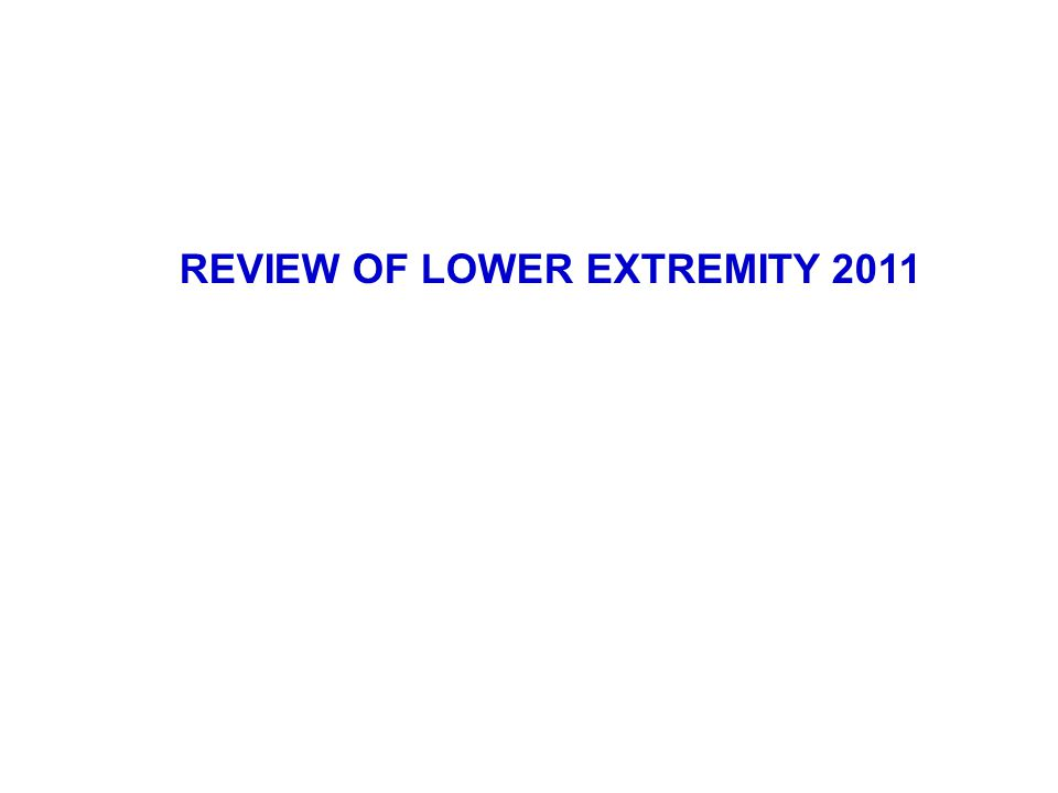 REVIEW OF LOWER EXTREMITY 2011