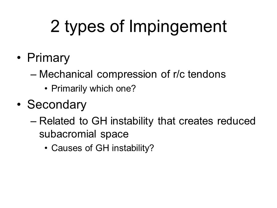 2 types of Impingement Primary Secondary