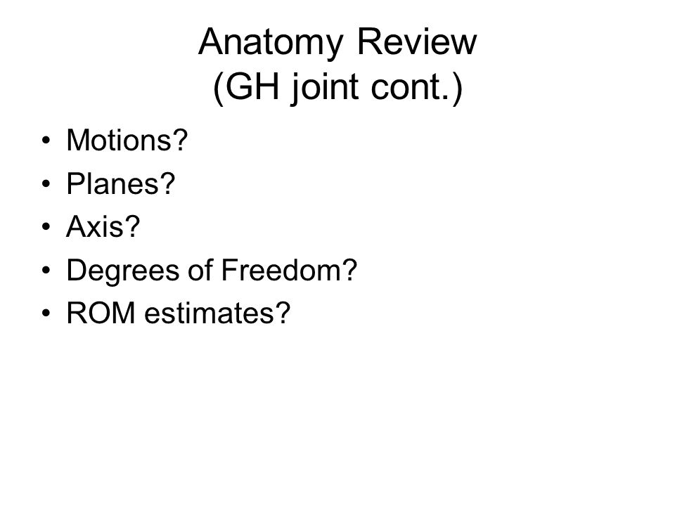 Anatomy Review (GH joint cont.)