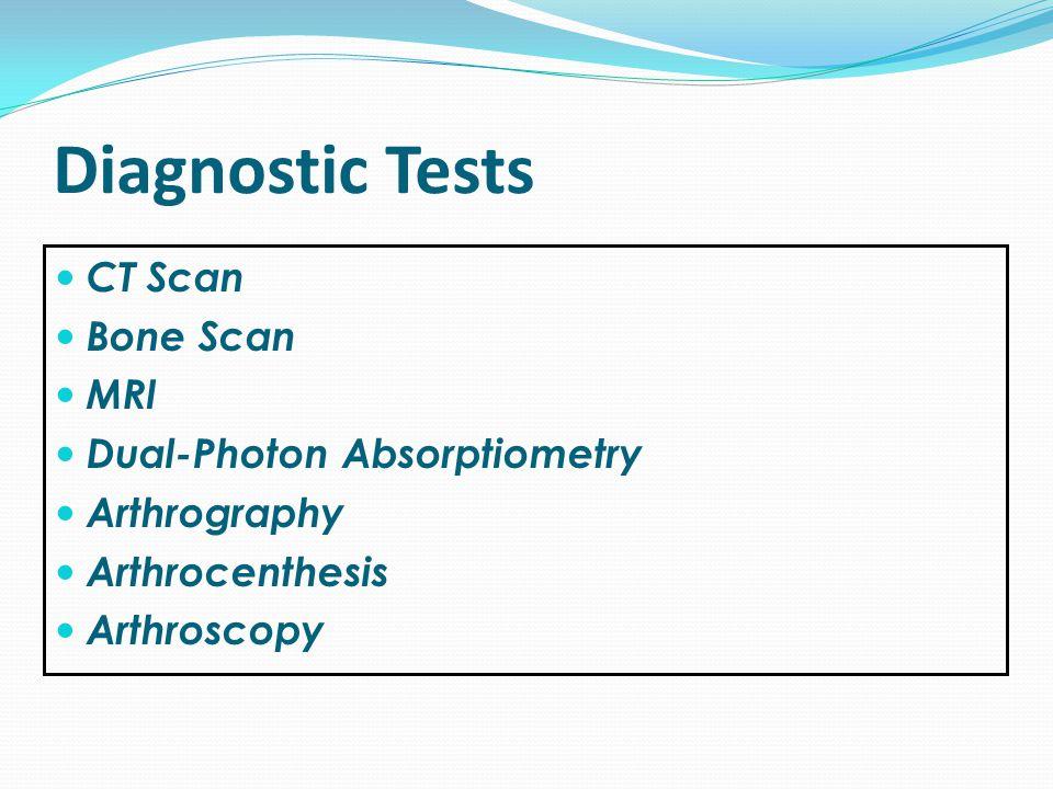 Diagnostic Tests CT Scan Bone Scan MRI Dual-Photon Absorptiometry