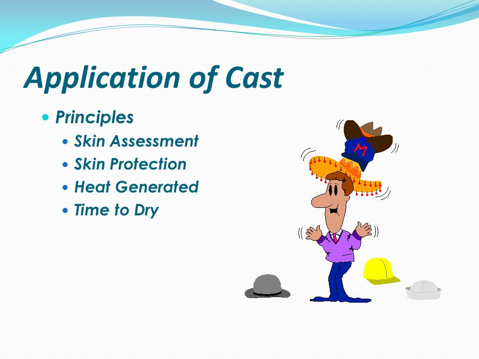 Application of Cast Principles Skin Assessment Skin Protection