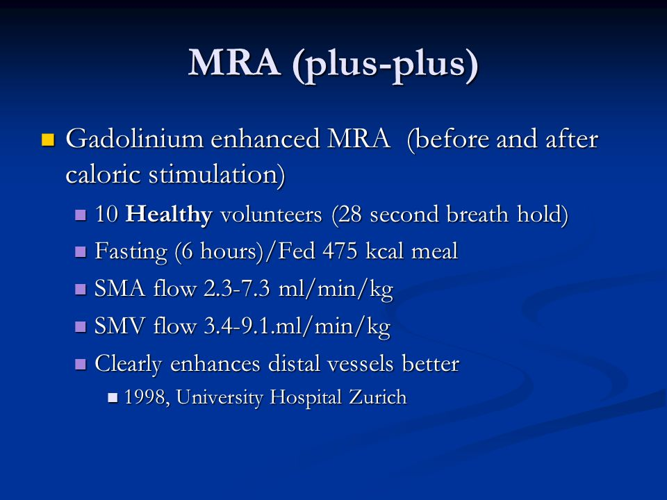 MRA (plus-plus) Gadolinium enhanced MRA (before and after caloric stimulation) 10 Healthy volunteers (28 second breath hold)