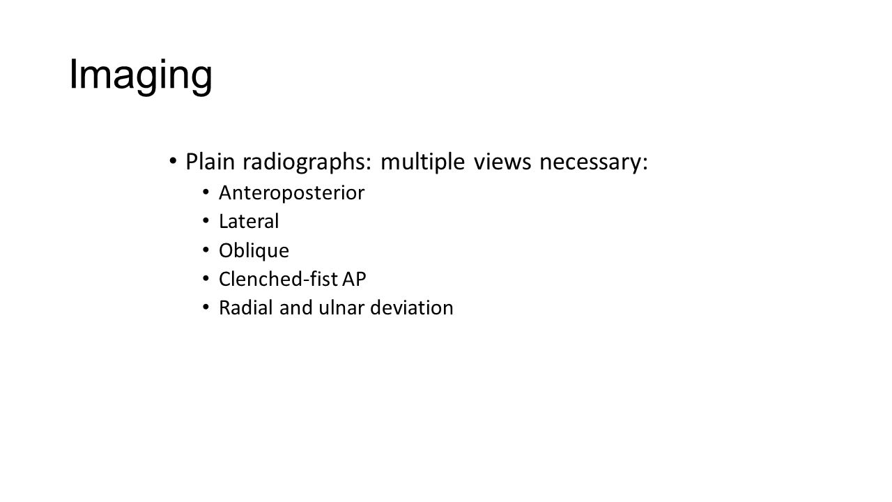 Imaging Plain radiographs: multiple views necessary: Anteroposterior