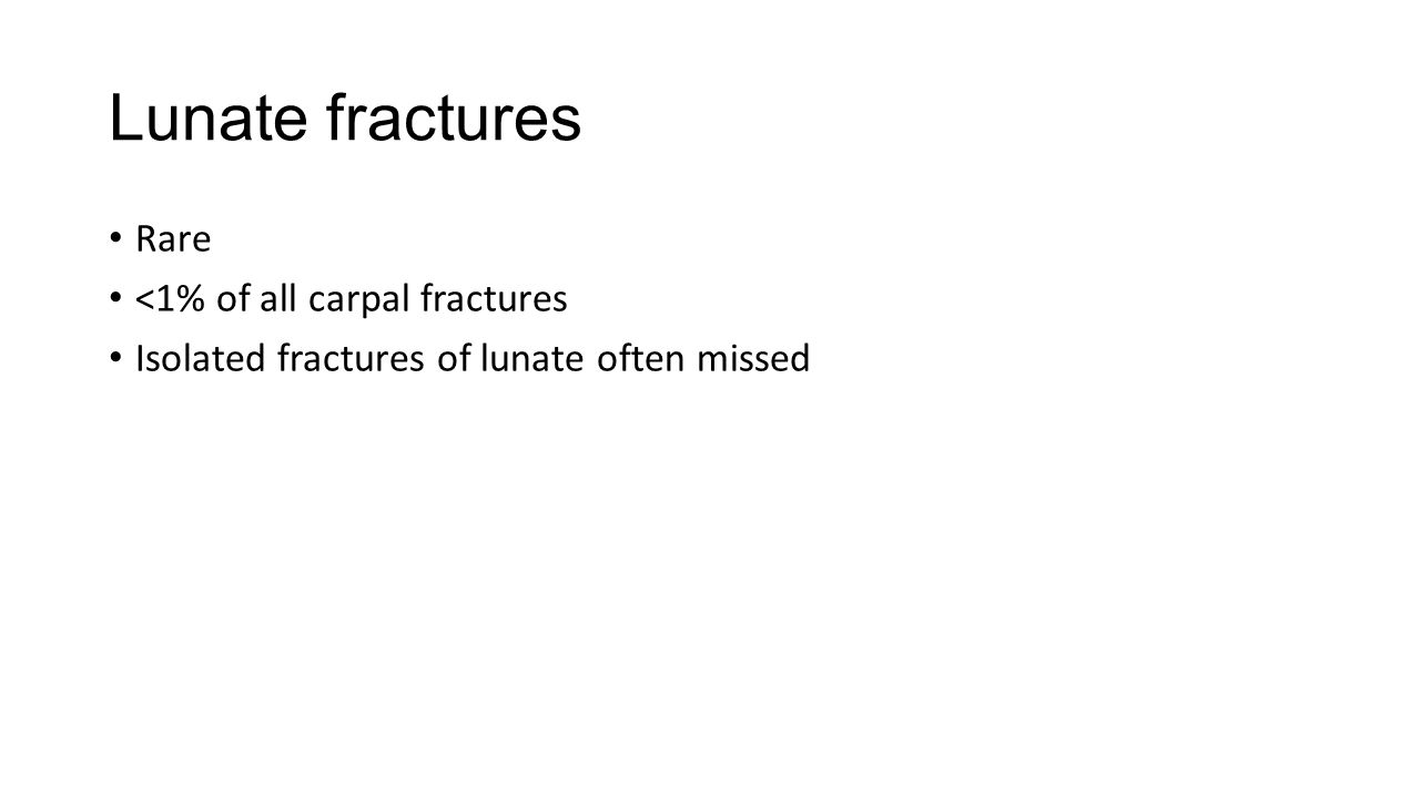 Lunate fractures Rare <1% of all carpal fractures