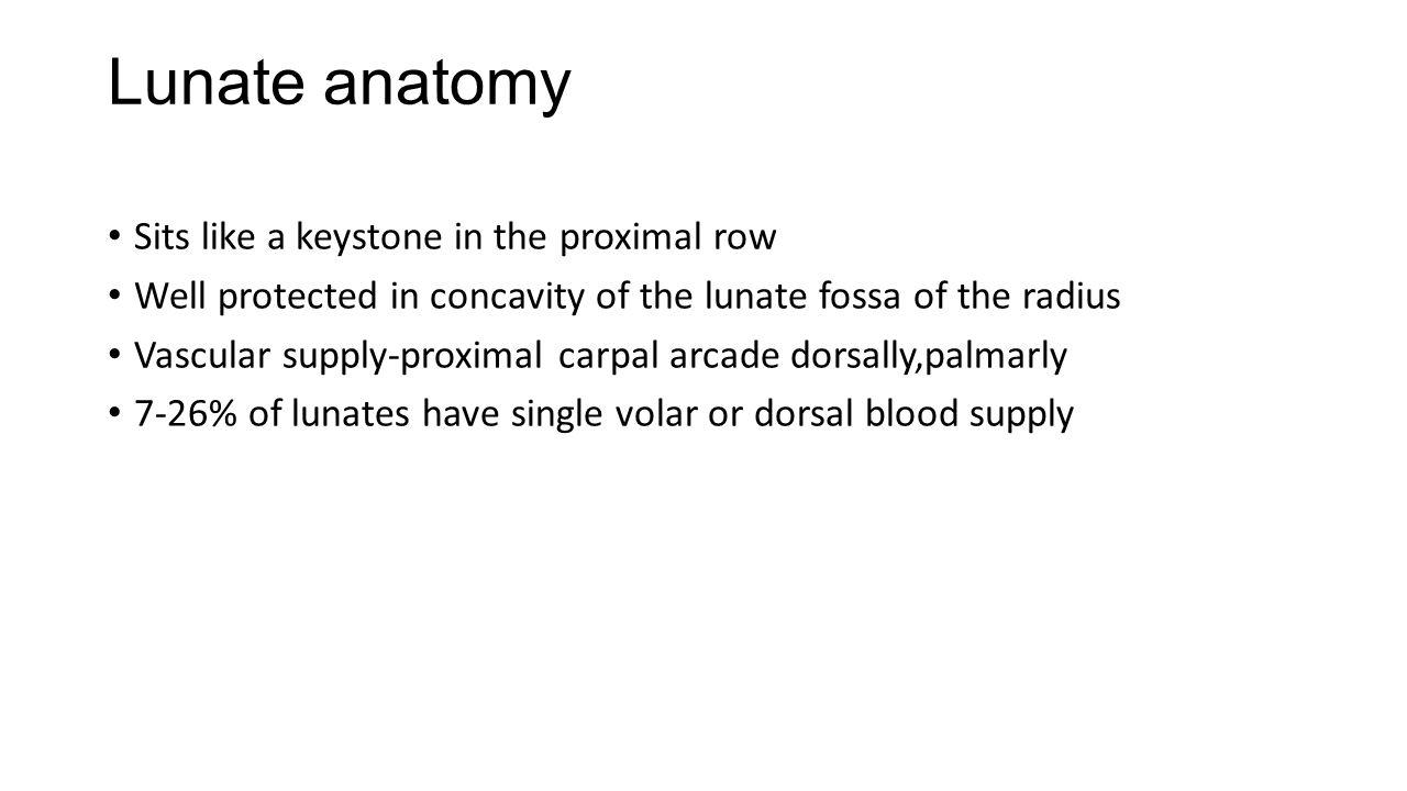 Lunate anatomy Sits like a keystone in the proximal row