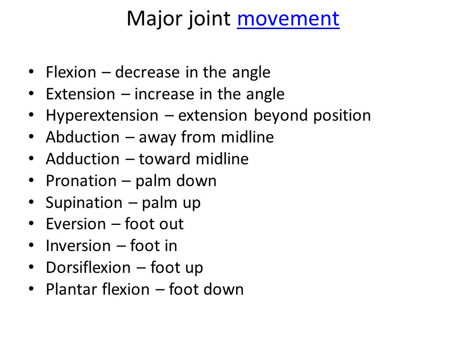 Major joint movement Flexion – decrease in the angle