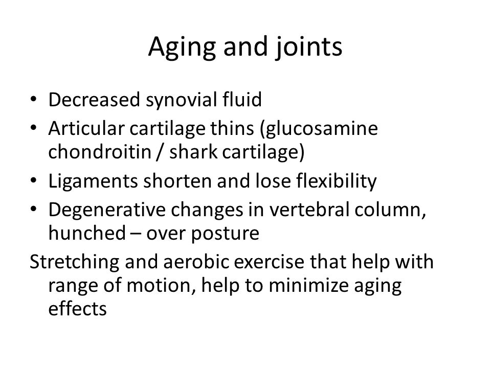 Aging and joints Decreased synovial fluid