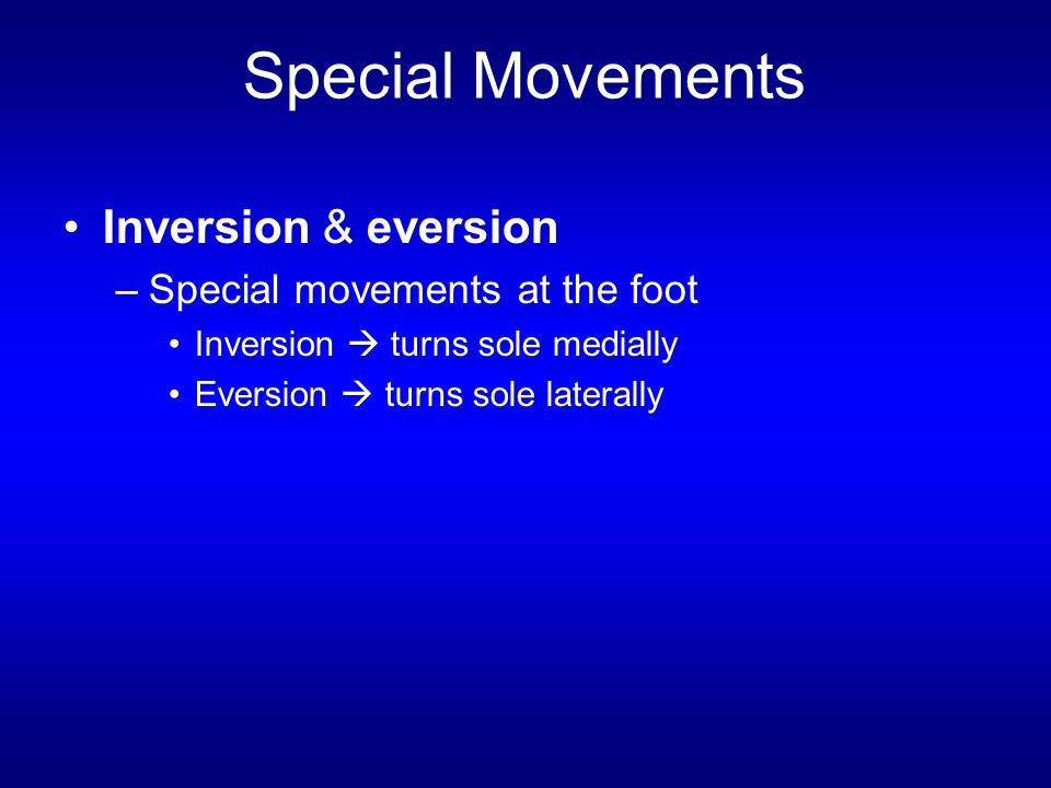 Special Movements Inversion & eversion Special movements at the foot
