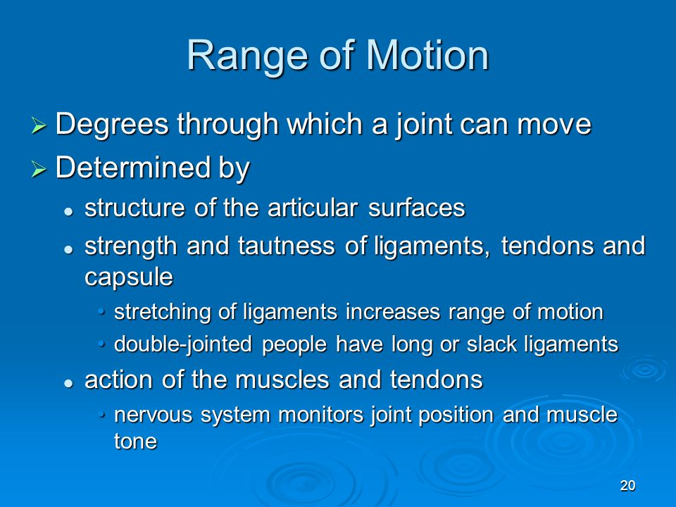 Range of Motion Degrees through which a joint can move Determined by