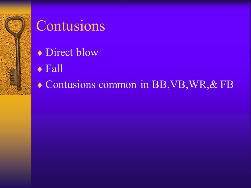Contusions Direct blow Fall Contusions common in BB,VB,WR,& FB