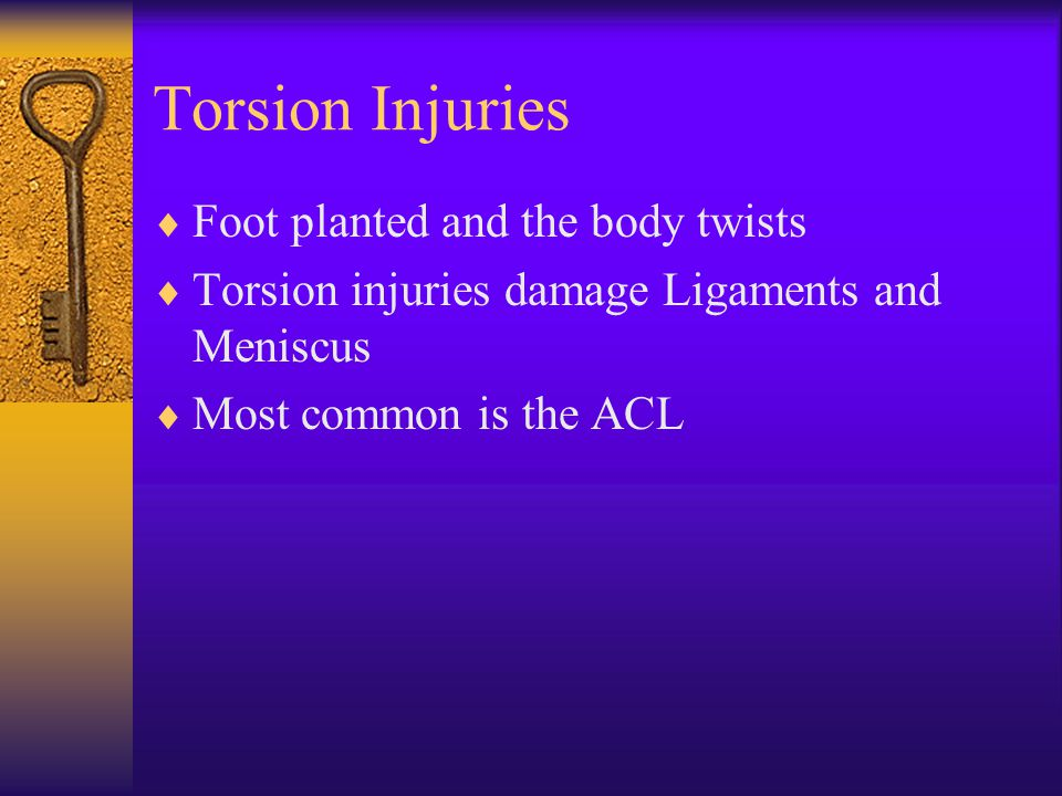 Torsion Injuries Foot planted and the body twists