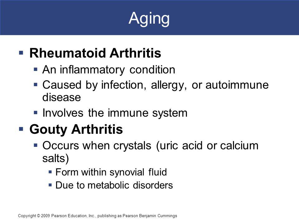 Aging Rheumatoid Arthritis Gouty Arthritis An inflammatory condition