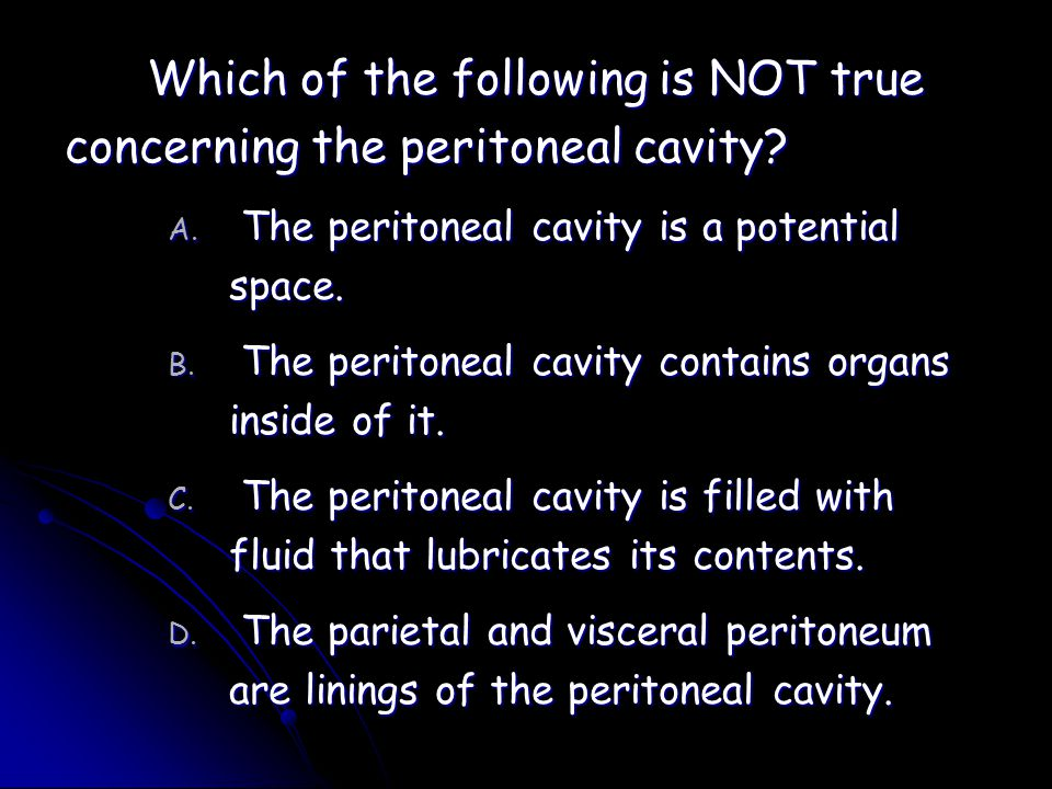 Which of the following is NOT true concerning the peritoneal cavity