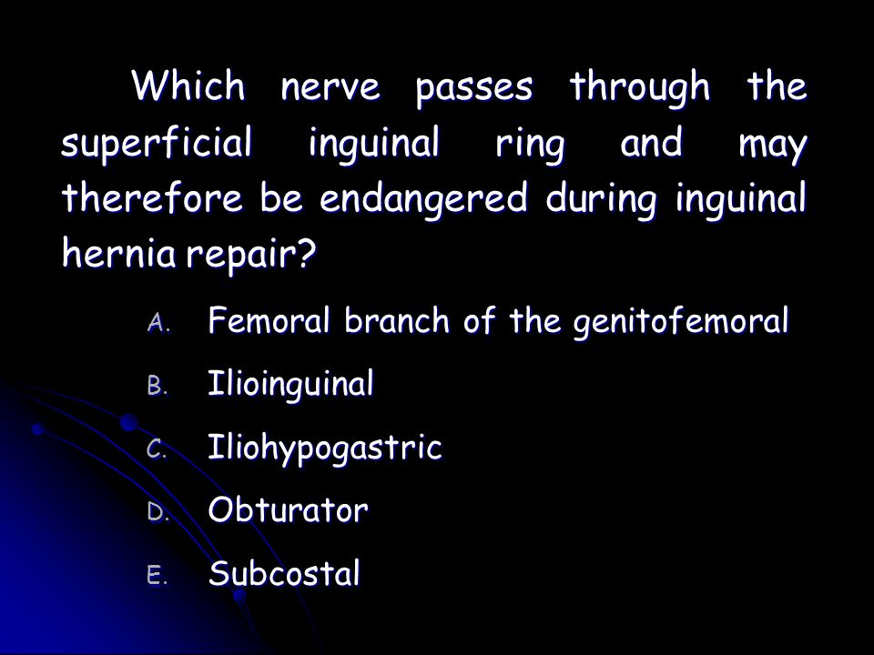 Which nerve passes through the superficial inguinal ring and may therefore be endangered during inguinal hernia repair
