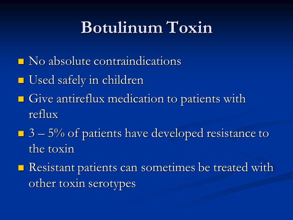 Botulinum Toxin No absolute contraindications Used safely in children