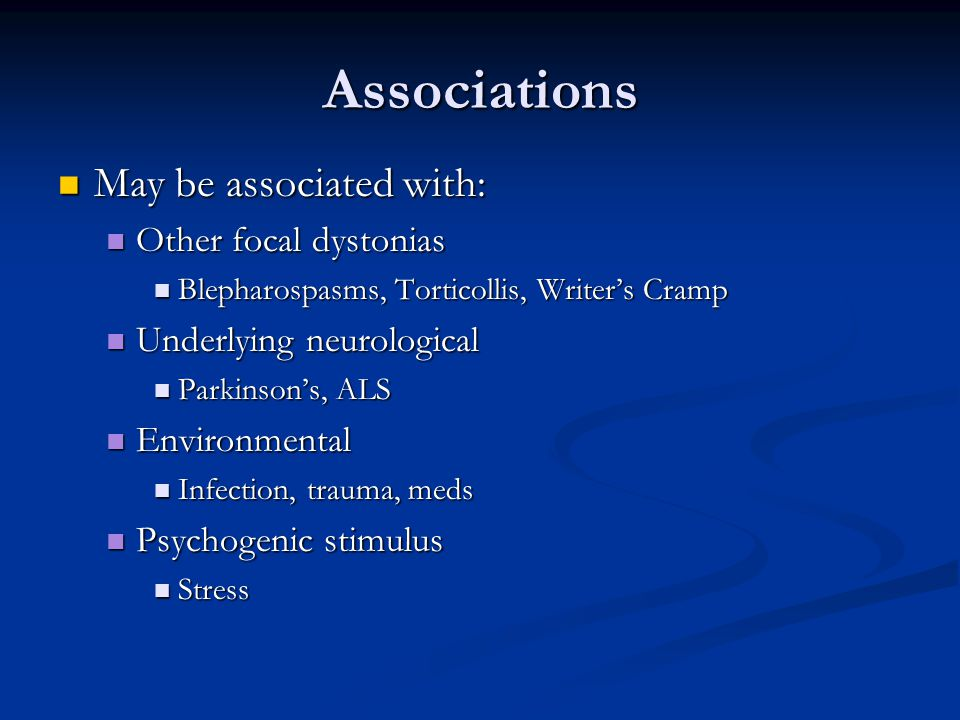 Associations May be associated with: Other focal dystonias