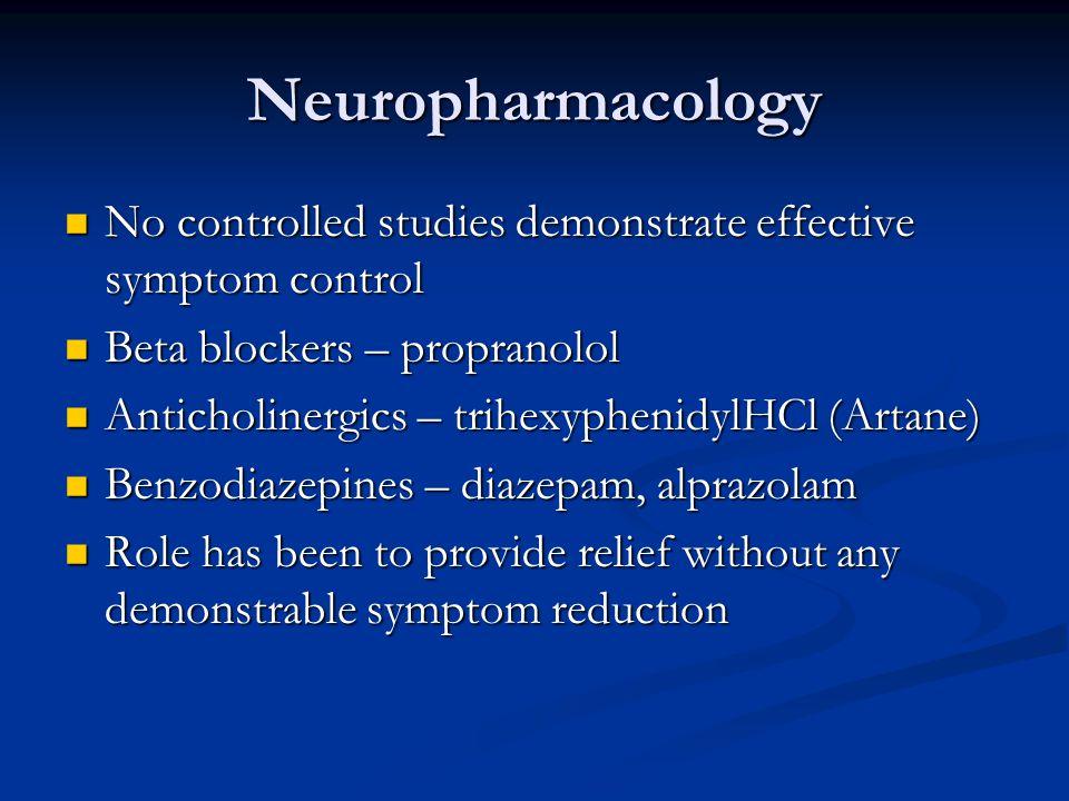 Neuropharmacology No controlled studies demonstrate effective symptom control. Beta blockers – propranolol.