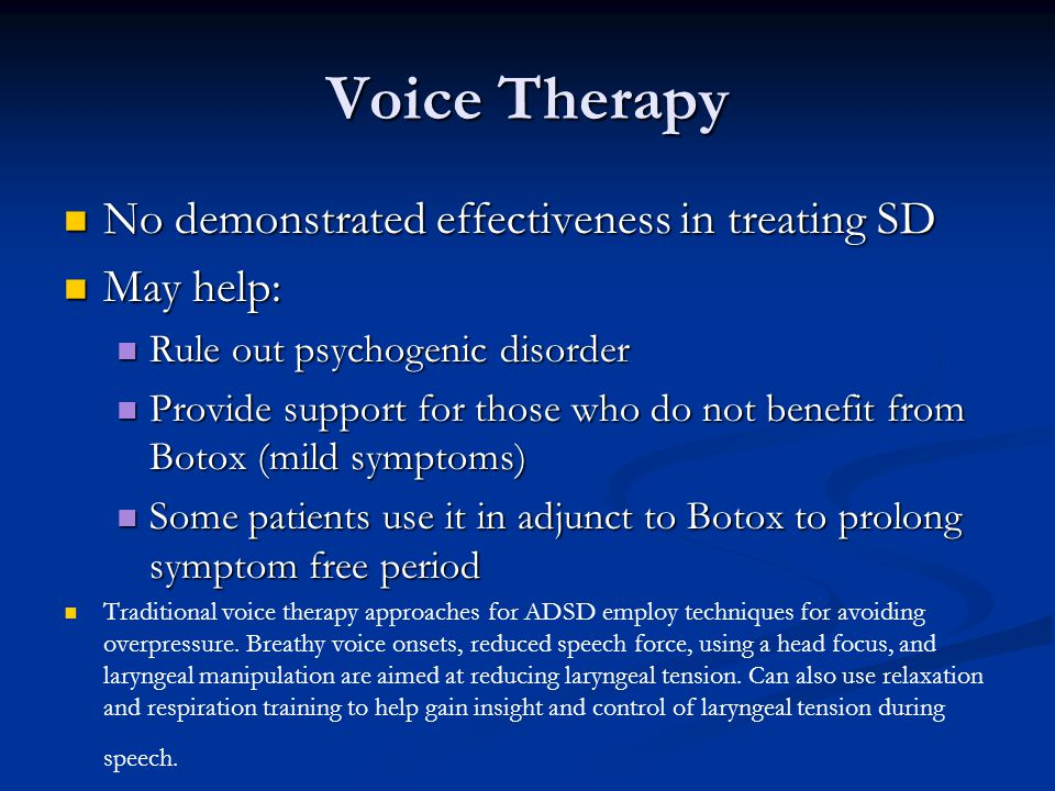 Voice Therapy No demonstrated effectiveness in treating SD May help: