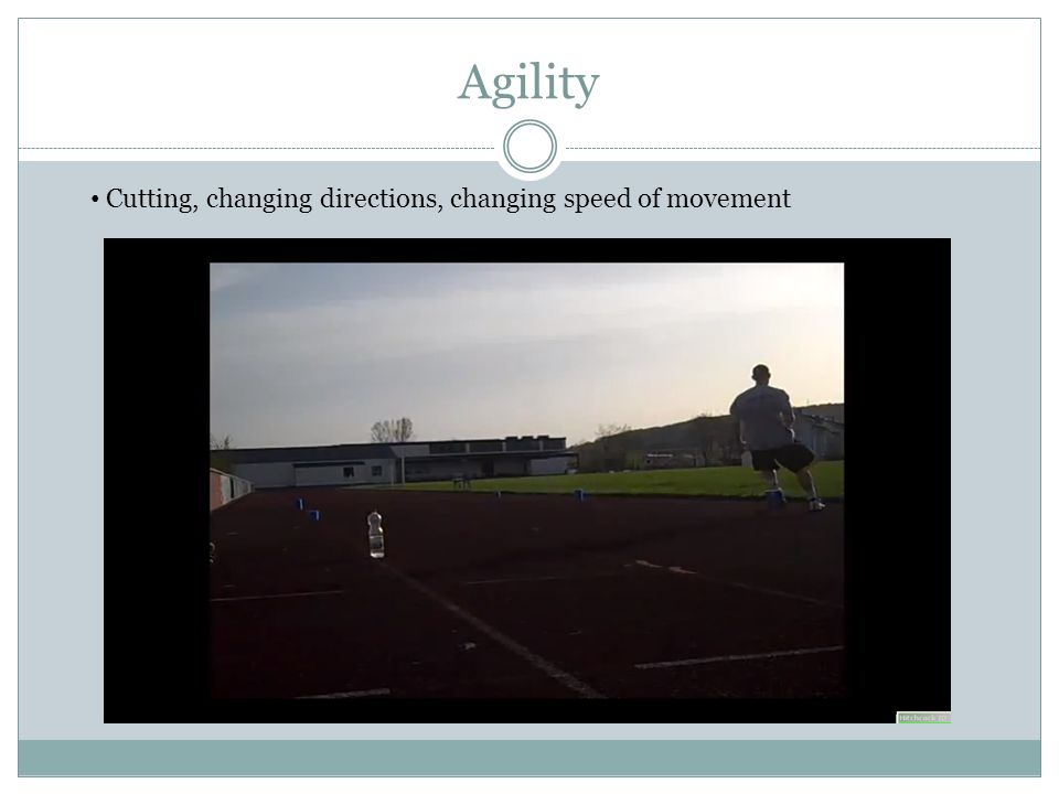 Agility Cutting, changing directions, changing speed of movement