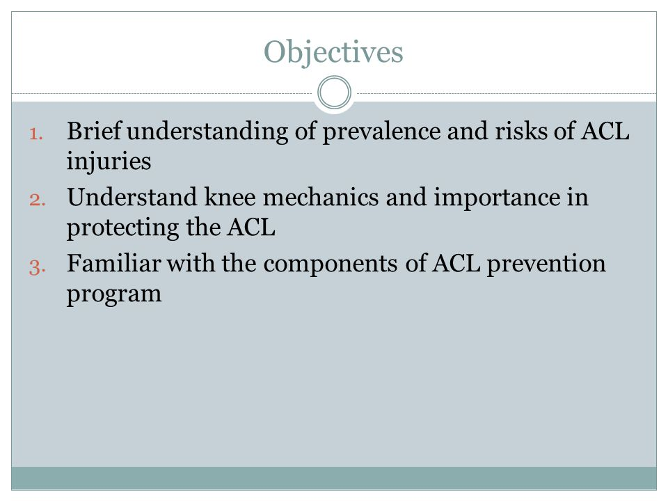 Objectives Brief understanding of prevalence and risks of ACL injuries