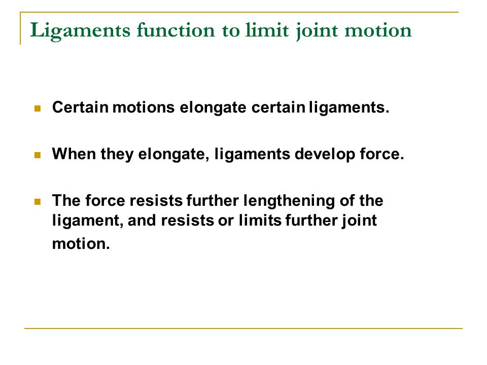 Ligaments function to limit joint motion