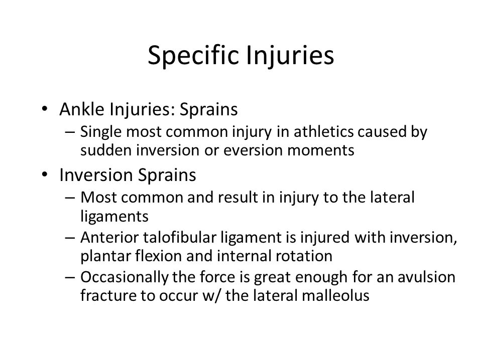 Specific Injuries Ankle Injuries: Sprains Inversion Sprains