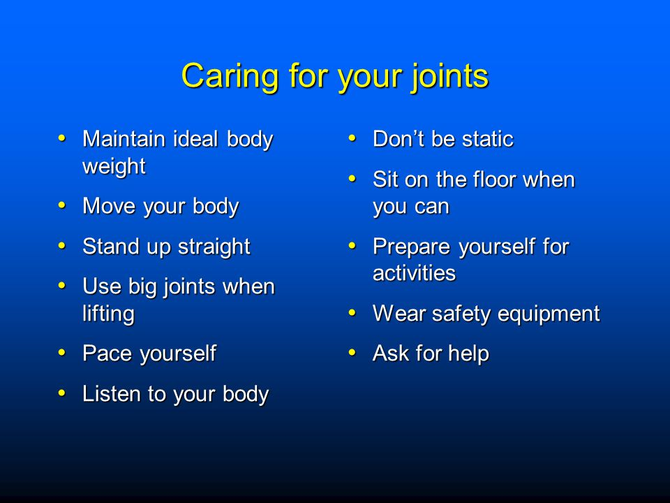 Caring for your joints Maintain ideal body weight Move your body