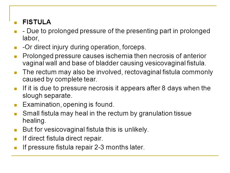 FISTULA - Due to prolonged pressure of the presenting part in prolonged labor, -Or direct injury during operation, forceps.