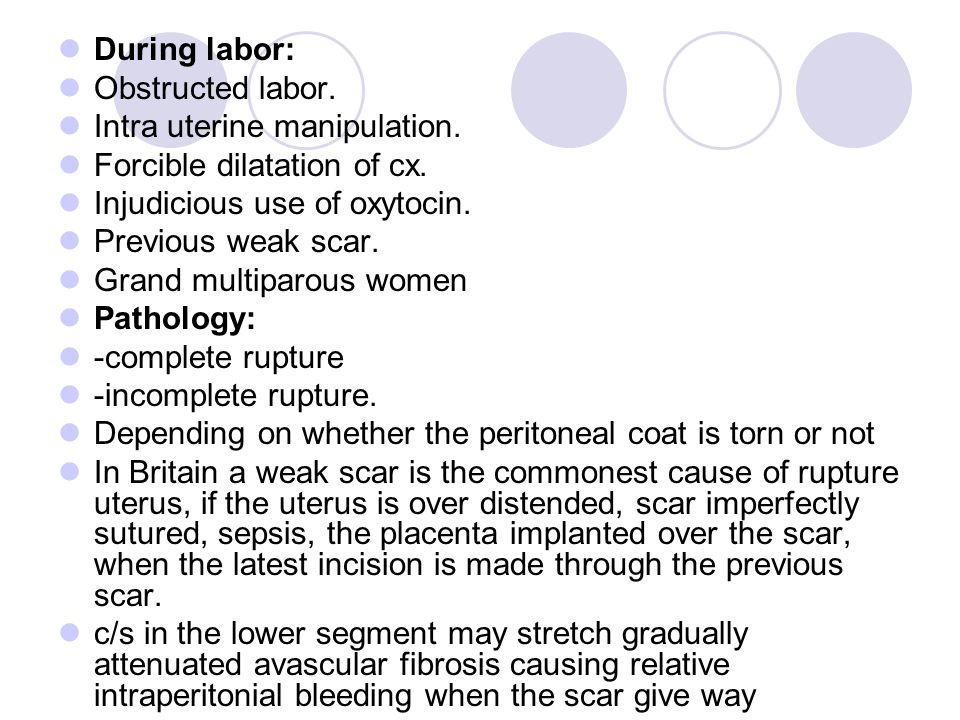During labor: Obstructed labor. Intra uterine manipulation. Forcible dilatation of cx. Injudicious use of oxytocin.
