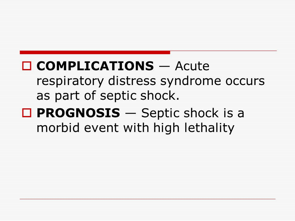 COMPLICATIONS — Acute respiratory distress syndrome occurs as part of septic shock.