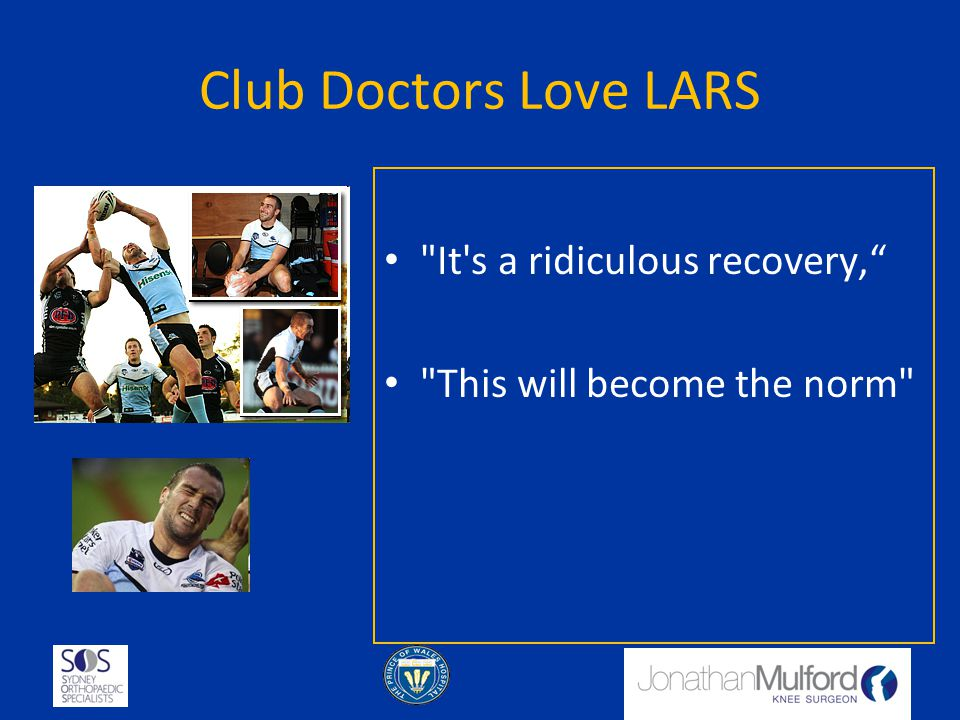 Club Doctors Love LARS It s a ridiculous recovery,