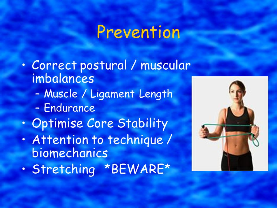 Prevention Correct postural / muscular imbalances