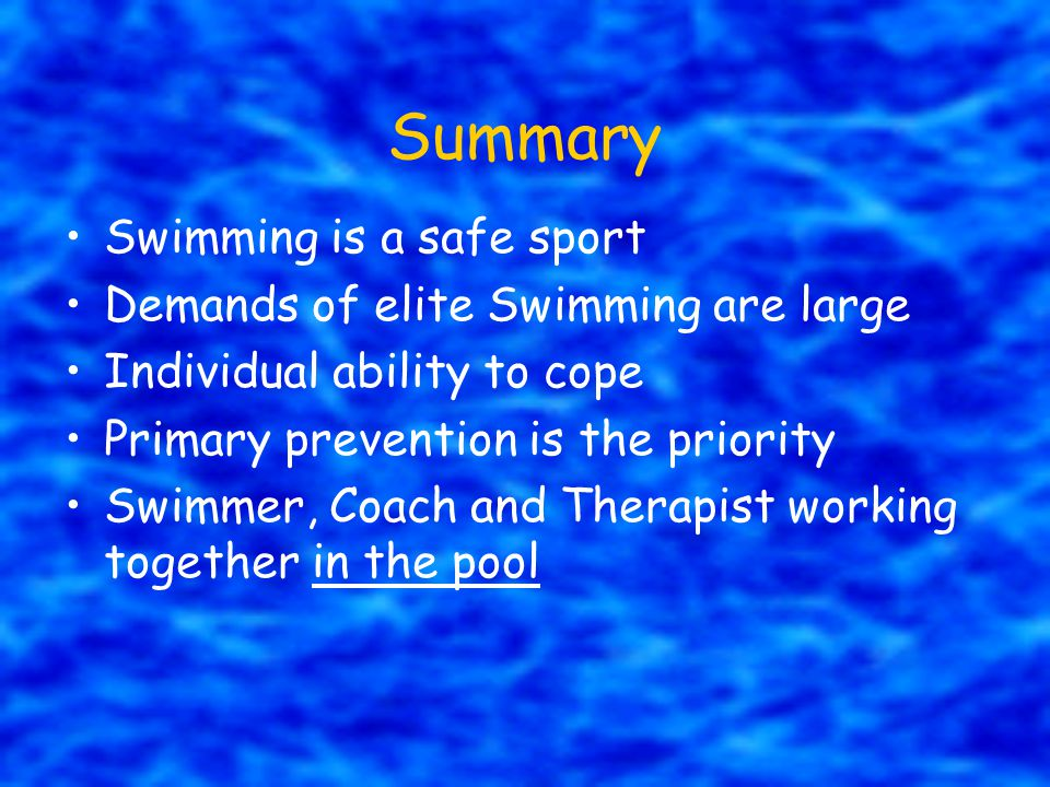 Summary Swimming is a safe sport Demands of elite Swimming are large