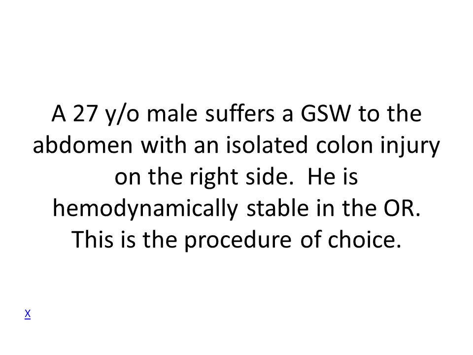 A 27 y/o male suffers a GSW to the abdomen with an isolated colon injury on the right side. He is hemodynamically stable in the OR. This is the procedure of choice.