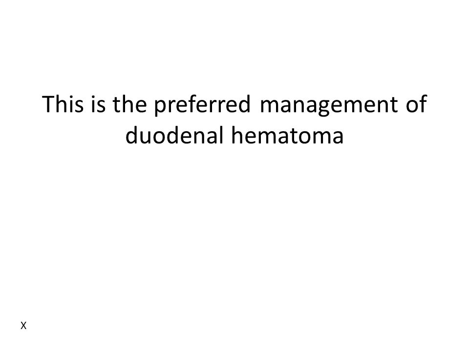 This is the preferred management of duodenal hematoma