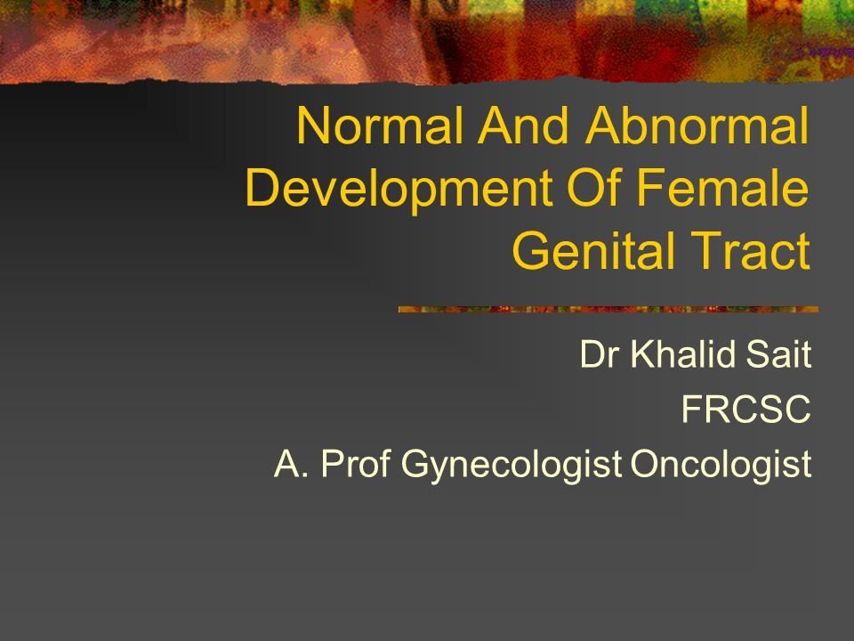 Normal And Abnormal Development Of Female Genital Tract