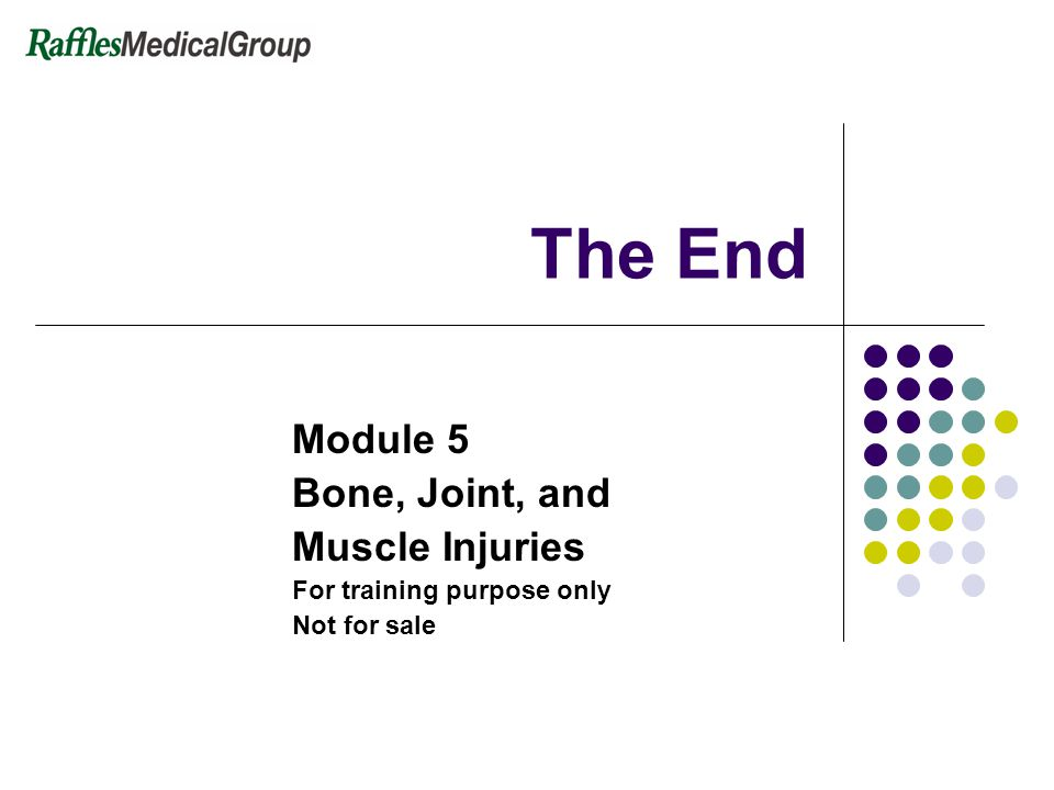 The End Module 5 Bone, Joint, and Muscle Injuries